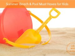 Summer Beach & Pool Must Haves for Kids